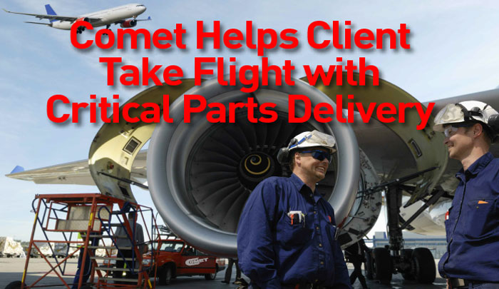 Comet Helps Client Take Flight With Critical Parts Delivery